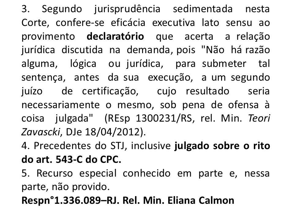 3. Segundo jurisprudência sedimentada nesta Corte, confere-se eficácia executiva lato sensu ao provimento declaratório que acerta a relação jurídica d