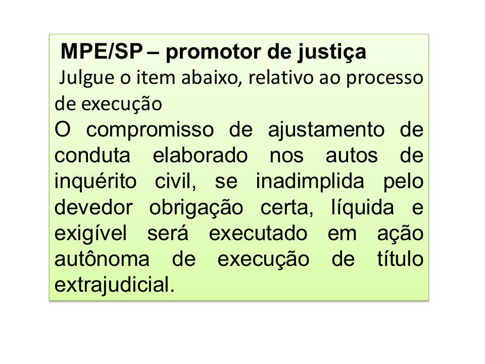 MPE/SP – promotor de justiça Julgue o item abaixo, relativo ao processo de execução O compromisso de ajustamento de conduta elaborado nos autos de inq