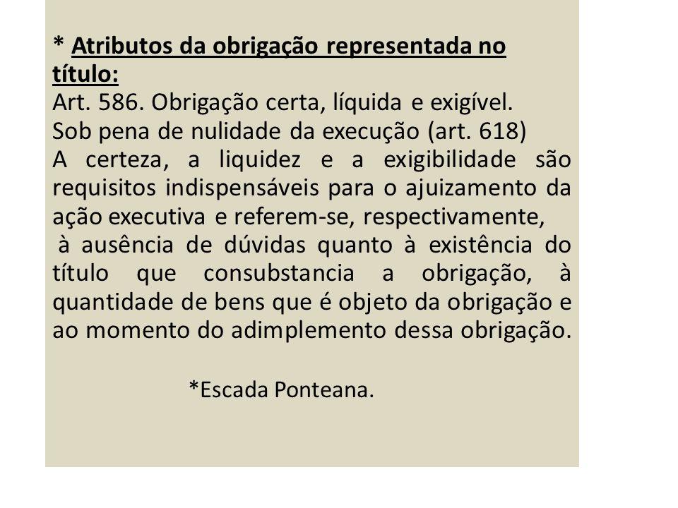 * Certeza – existência do direito à prestação (trata-se de um pré-requisito aos demais atributos).