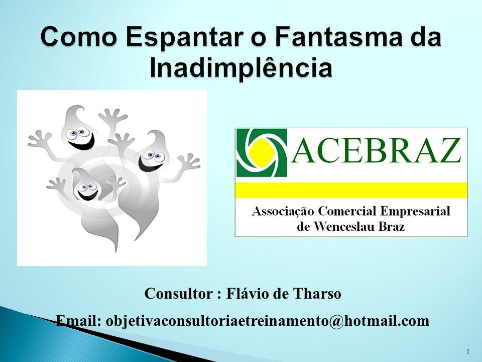 1 Consultor : Flávio de Tharso Email: objetivaconsultoriaetreinamento@hotmail.com