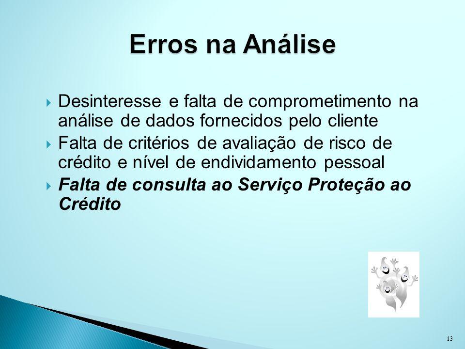 Desinteresse e falta de comprometimento na análise de dados fornecidos pelo cliente Falta de critérios de avaliação de risco de crédito e nível de end