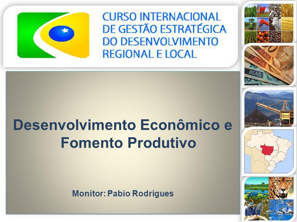 Desenvolvimento Econômico e Fomento Produtivo Monitor: Pabio Rodrigues Desenvolvimento Econômico e Fomento Produtivo Monitor: Pabio Rodrigues