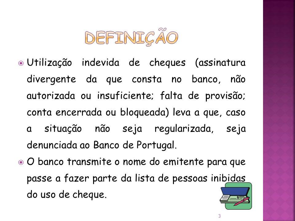 Utilização indevida de cheques (assinatura divergente da que consta no banco, não autorizada ou insuficiente; falta de provisão; conta encerrada ou bloqueada) leva a que, caso a situação não seja regularizada, seja denunciada ao Banco de Portugal.