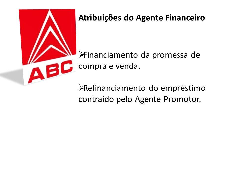 Atribuições do Agente Promotor Venda das unidades habitacionais através de contrato de promessa de compra e venda. Pagamento dos empréstimos contratad