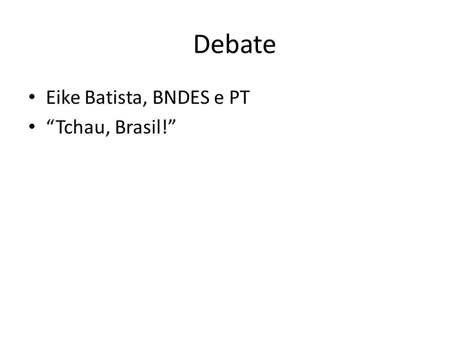 Debate Eike Batista, BNDES e PT Tchau, Brasil!