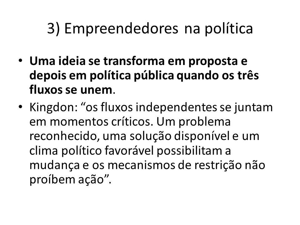 3) Empreendedores na política Uma ideia se transforma em proposta e depois em política pública quando os três fluxos se unem. Kingdon: os fluxos indep