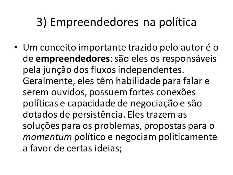 3) Empreendedores na política Um conceito importante trazido pelo autor é o de empreendedores: são eles os responsáveis pela junção dos fluxos indepen