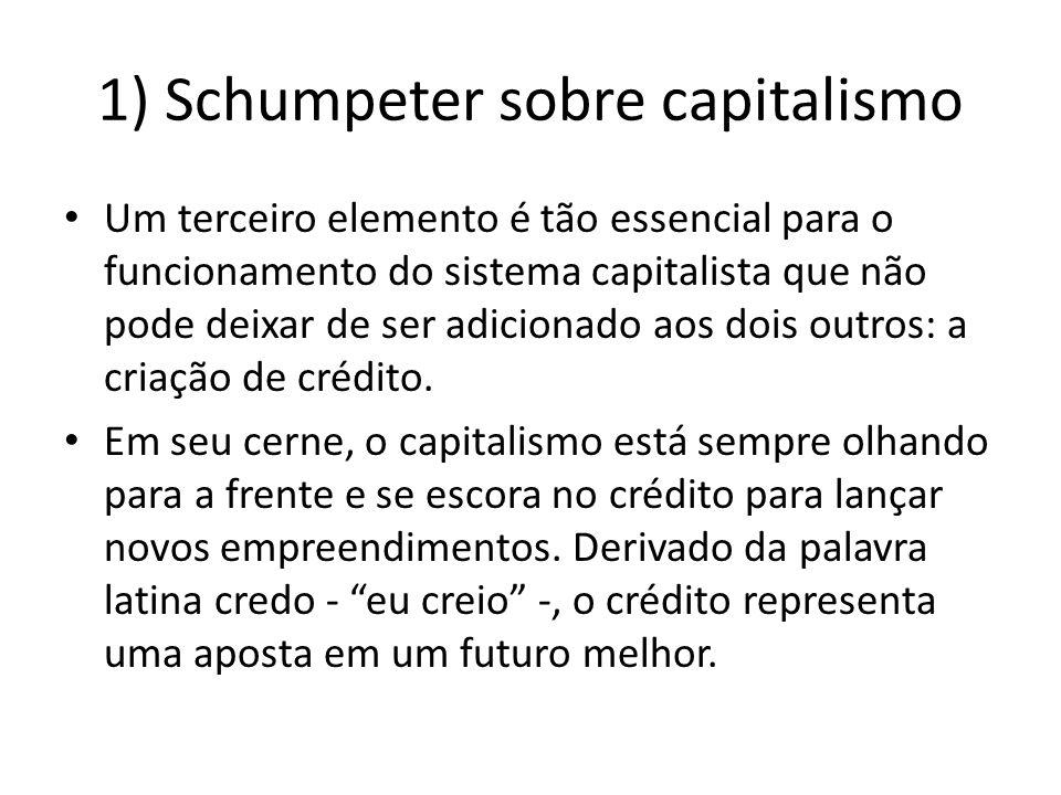1) Schumpeter sobre capitalismo Um terceiro elemento é tão essencial para o funcionamento do sistema capitalista que não pode deixar de ser adicionado
