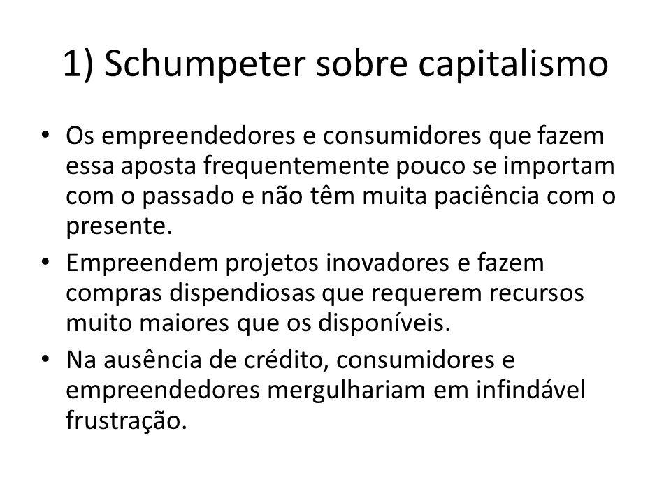 1) Schumpeter sobre capitalismo Os empreendedores e consumidores que fazem essa aposta frequentemente pouco se importam com o passado e não têm muita