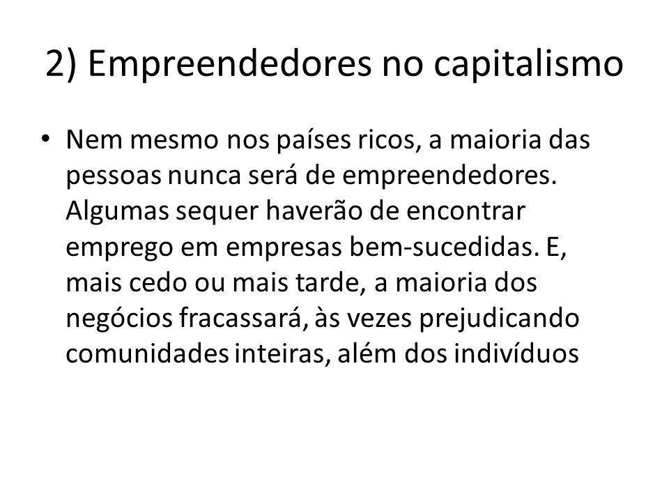 2) Empreendedores no capitalismo Nem mesmo nos países ricos, a maioria das pessoas nunca será de empreendedores. Algumas sequer haverão de encontrar e