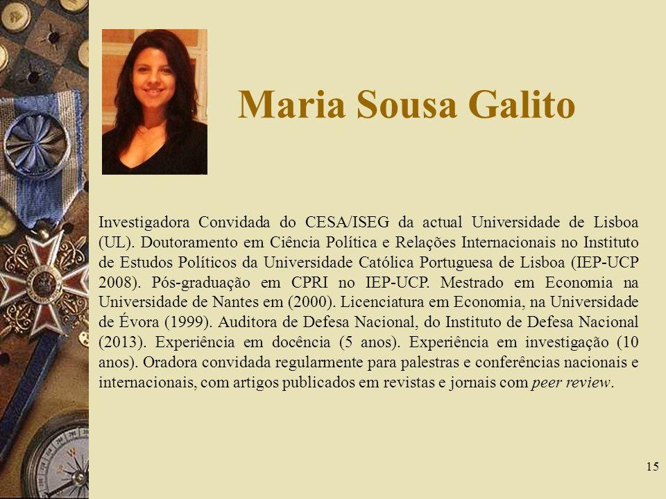 Maria Sousa Galito 15 Investigadora Convidada do CESA/ISEG da actual Universidade de Lisboa (UL). Doutoramento em Ciência Política e Relações Internac
