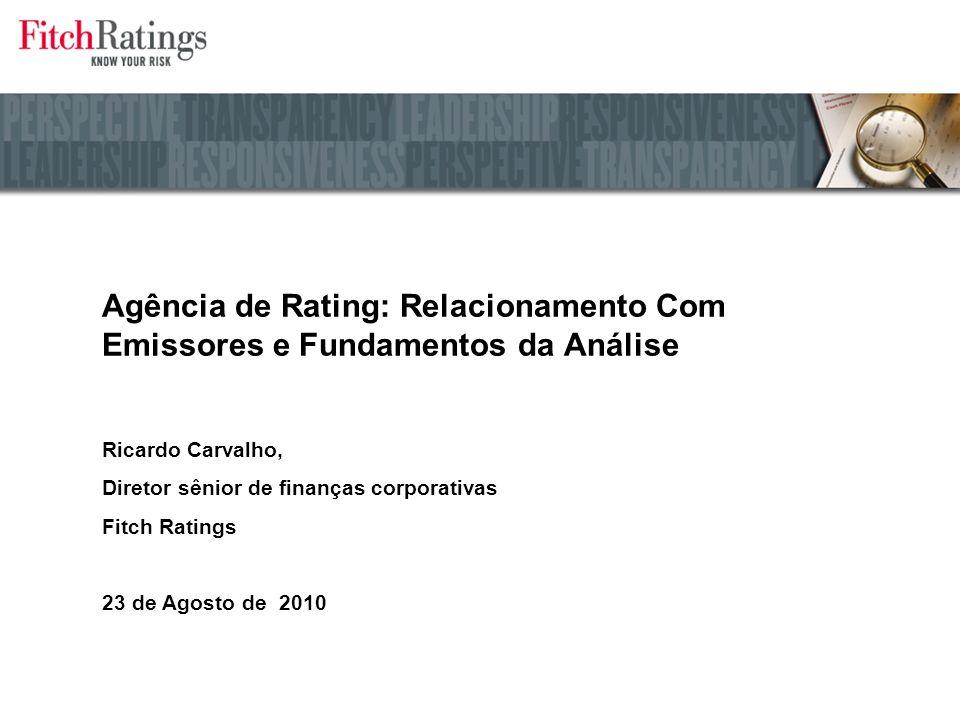 Ricardo Carvalho, Diretor sênior de finanças corporativas Fitch Ratings 23 de Agosto de 2010 Agência de Rating: Relacionamento Com Emissores e Fundamentos da Análise