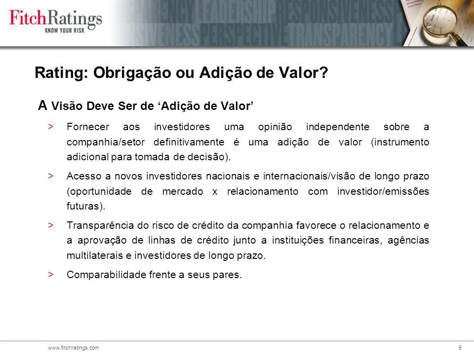 www.fitchratings.com5 >Fornecer aos investidores uma opinião independente sobre a companhia/setor definitivamente é uma adição de valor (instrumento adicional para tomada de decisão).