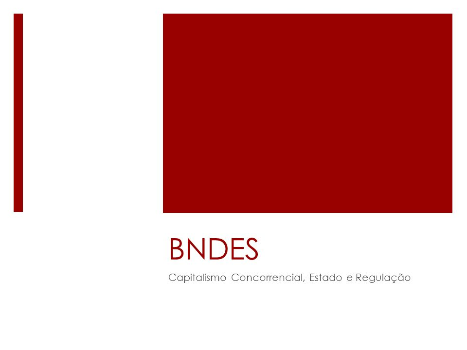BNDES Capitalismo Concorrencial, Estado e Regulação