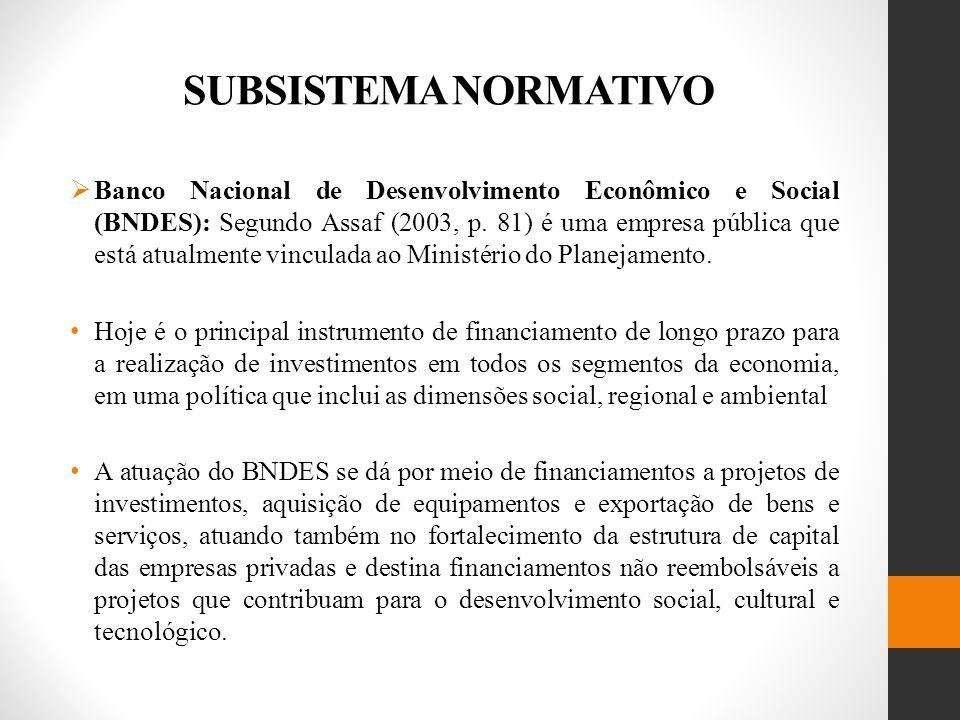 SUBSISTEMA NORMATIVO Banco Nacional de Desenvolvimento Econômico e Social (BNDES): Segundo Assaf (2003, p.