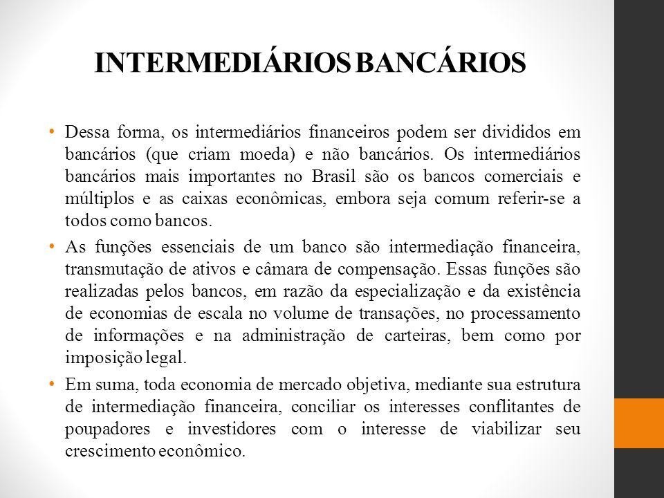 INTERMEDIÁRIOS BANCÁRIOS Dessa forma, os intermediários financeiros podem ser divididos em bancários (que criam moeda) e não bancários.