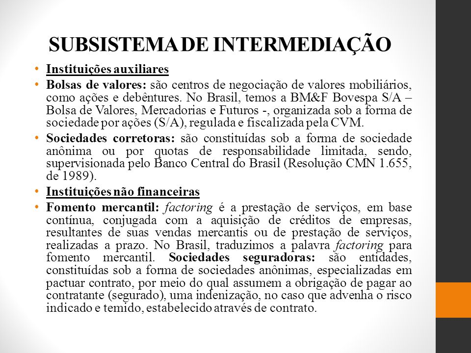 SUBSISTEMA DE INTERMEDIAÇÃO Instituições auxiliares Bolsas de valores: são centros de negociação de valores mobiliários, como ações e debêntures.