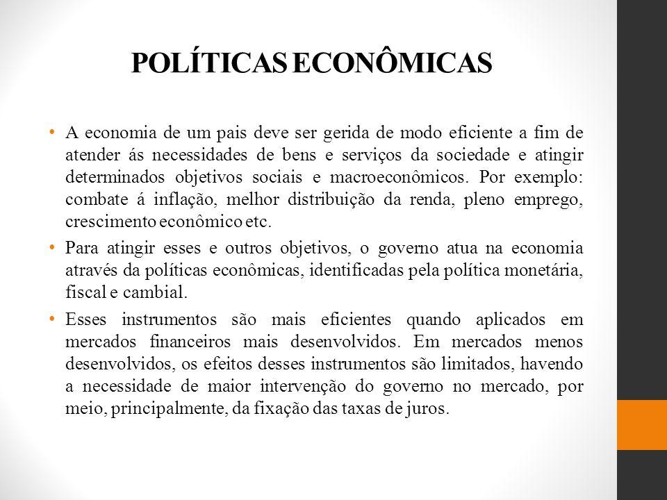 POLÍTICAS ECONÔMICAS A economia de um pais deve ser gerida de modo eficiente a fim de atender ás necessidades de bens e serviços da sociedade e atingir determinados objetivos sociais e macroeconômicos.