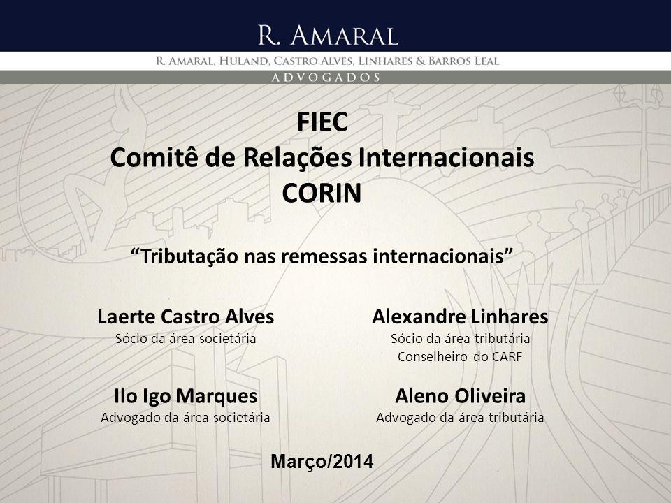 FIEC Comitê de Relações Internacionais CORIN Tributação nas remessas internacionais Março/2014 Laerte Castro Alves Sócio da área societária Alexandre