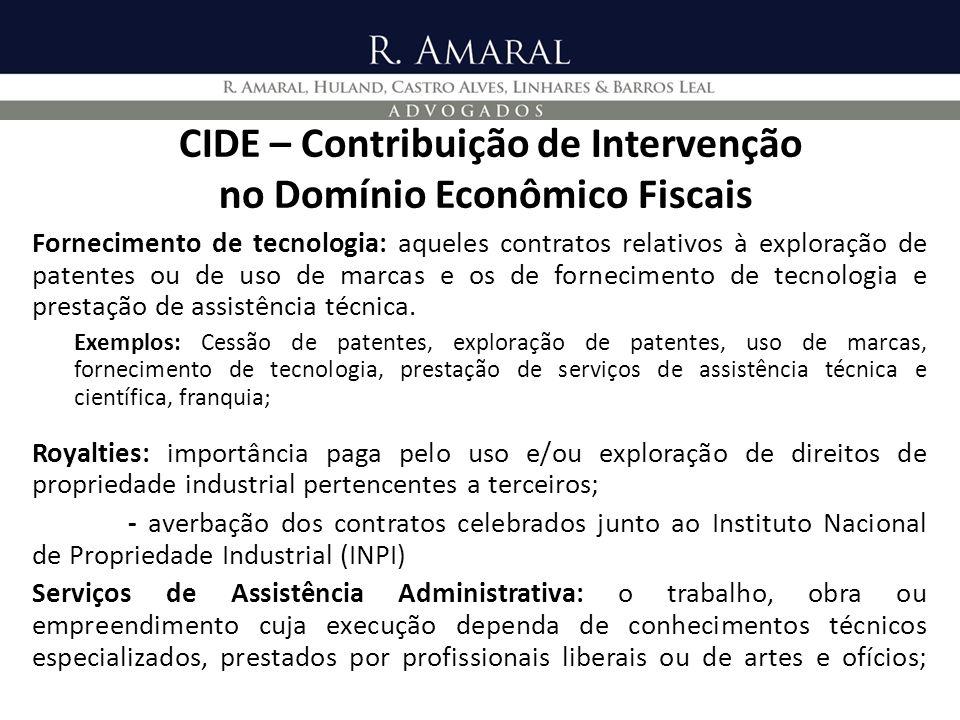 CIDE – Contribuição de Intervenção no Domínio Econômico Fiscais Fornecimento de tecnologia: aqueles contratos relativos à exploração de patentes ou de