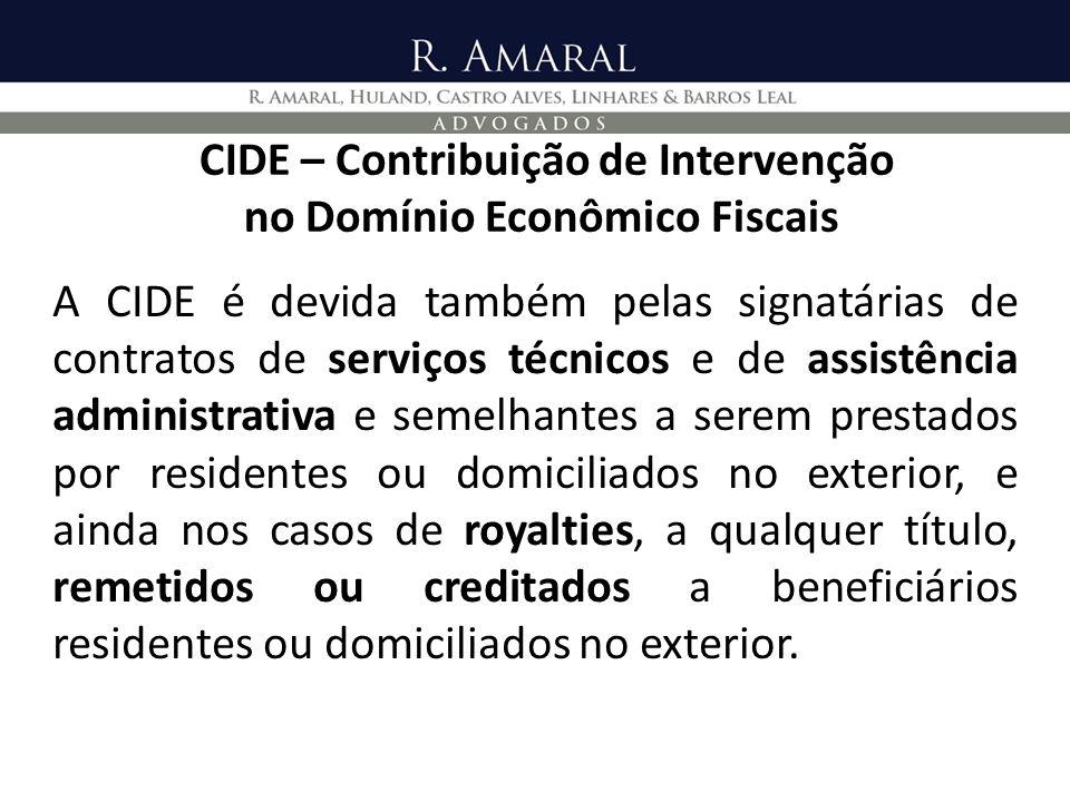 CIDE – Contribuição de Intervenção no Domínio Econômico Fiscais A CIDE é devida também pelas signatárias de contratos de serviços técnicos e de assist