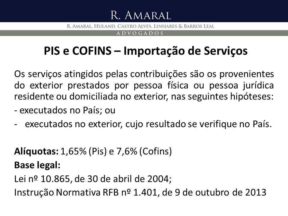 PIS e COFINS – Importação de Serviços Os serviços atingidos pelas contribuições são os provenientes do exterior prestados por pessoa física ou pessoa