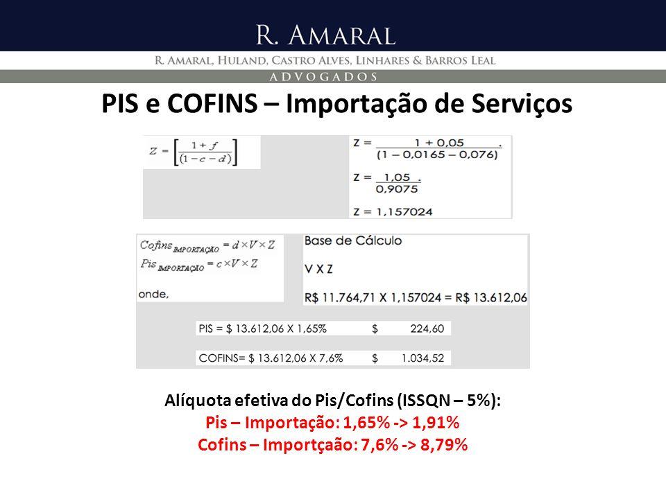 PIS e COFINS – Importação de Serviços Alíquota efetiva do Pis/Cofins (ISSQN – 5%): Pis – Importação: 1,65% -> 1,91% Cofins – Importçaão: 7,6% -> 8,79%