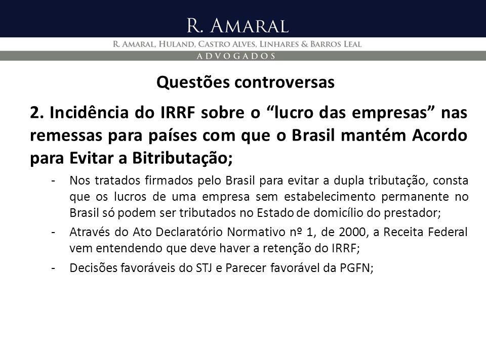 Questões controversas 2. Incidência do IRRF sobre o lucro das empresas nas remessas para países com que o Brasil mantém Acordo para Evitar a Bitributa