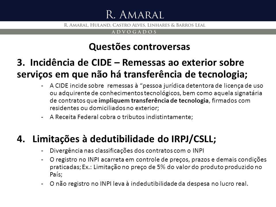 Questões controversas 3. Incidência de CIDE – Remessas ao exterior sobre serviços em que não há transferência de tecnologia; -A CIDE incide sobre reme