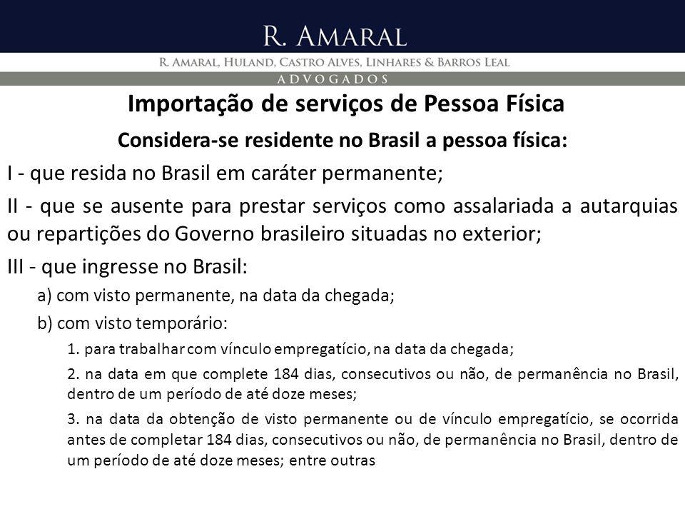 Importação de serviços de Pessoa Física Considera-se residente no Brasil a pessoa física: I - que resida no Brasil em caráter permanente; II - que se