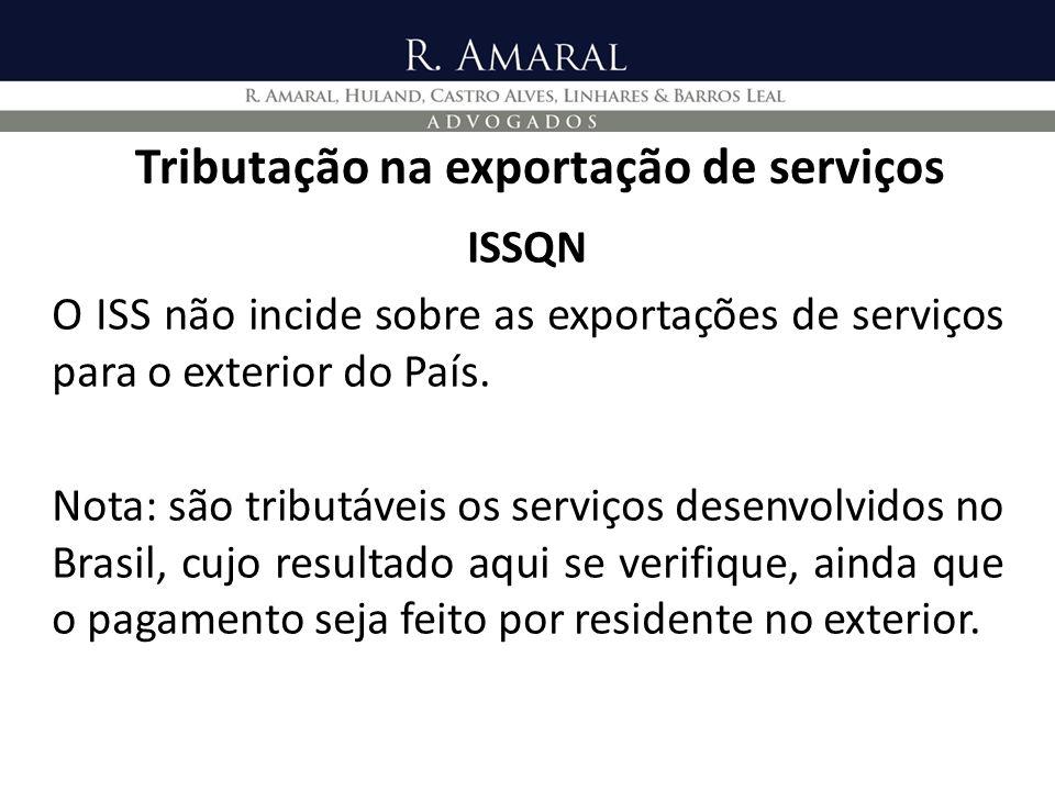 Tributação na exportação de serviços ISSQN O ISS não incide sobre as exportações de serviços para o exterior do País. Nota: são tributáveis os serviço