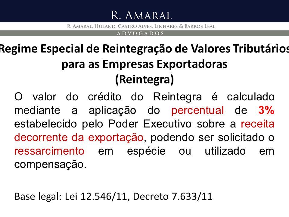 Regime Especial de Reintegração de Valores Tributários para as Empresas Exportadoras (Reintegra) O valor do crédito do Reintegra é calculado mediante