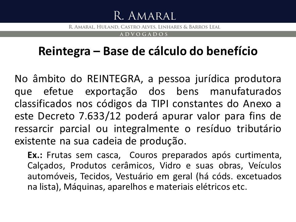 Reintegra – Base de cálculo do benefício No âmbito do REINTEGRA, a pessoa jurídica produtora que efetue exportação dos bens manufaturados classificado
