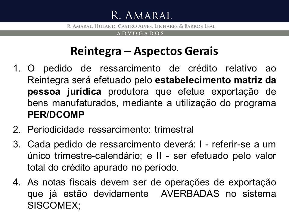 Reintegra – Aspectos Gerais 1.O pedido de ressarcimento de crédito relativo ao Reintegra será efetuado pelo estabelecimento matriz da pessoa jurídica