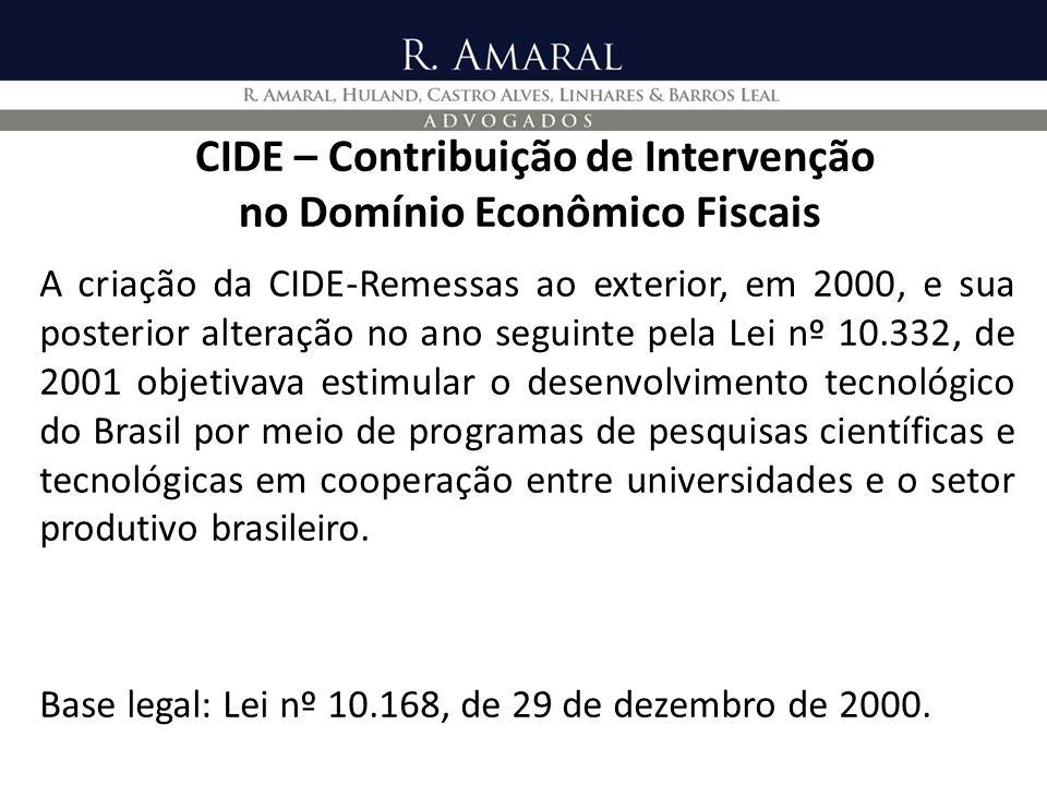 CIDE – Contribuição de Intervenção no Domínio Econômico Fiscais A criação da CIDE-Remessas ao exterior, em 2000, e sua posterior alteração no ano segu