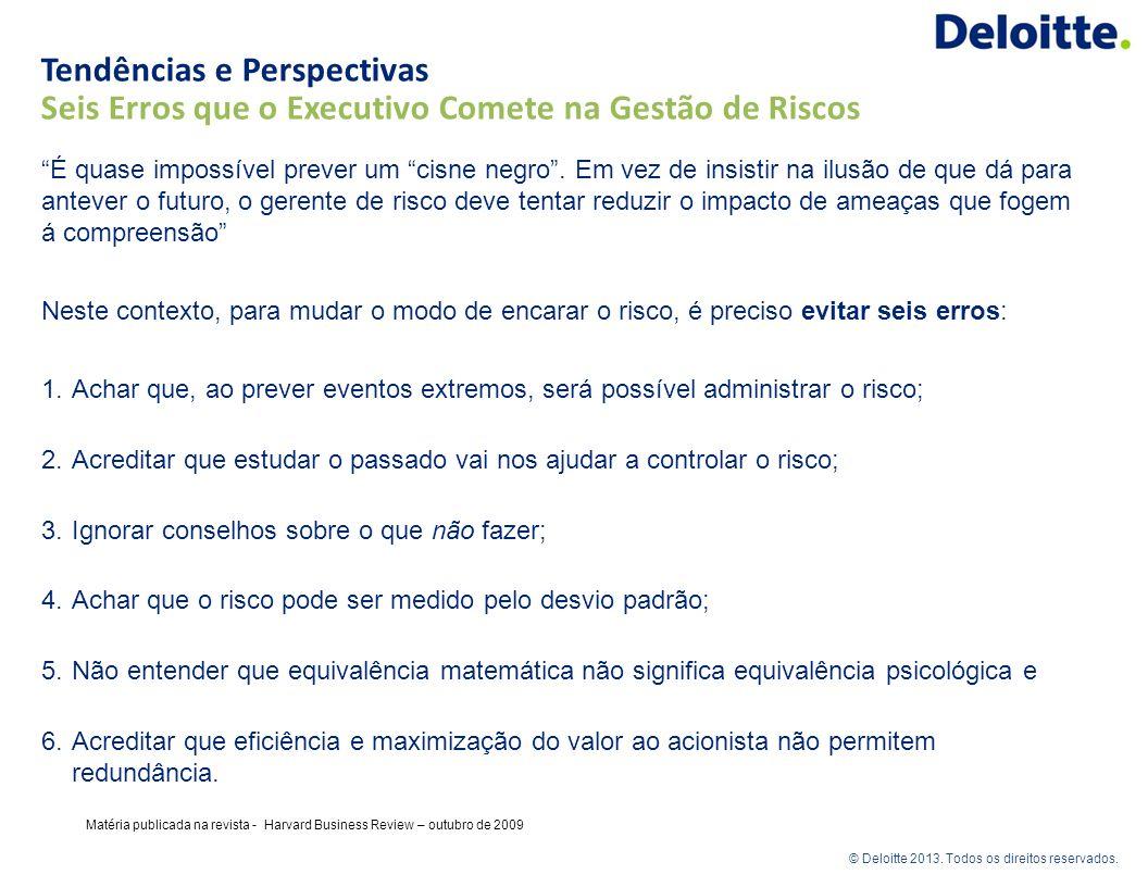 © Deloitte 2012. Todos os direitos reservados. © Deloitte 2013. Todos os direitos reservados. Matéria publicada na revista - Harvard Business Review –