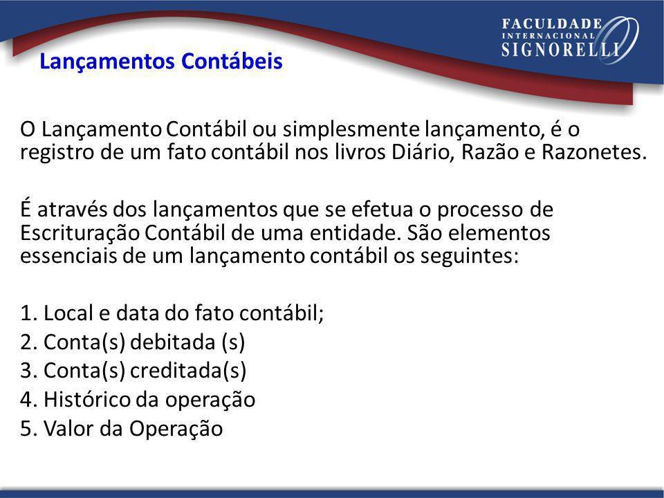 Lançamentos Contábeis O Lançamento Contábil ou simplesmente lançamento, é o registro de um fato contábil nos livros Diário, Razão e Razonetes. É atrav