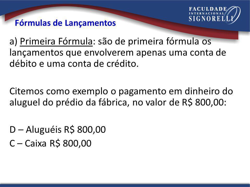 Fórmulas de Lançamentos a) Primeira Fórmula: são de primeira fórmula os lançamentos que envolverem apenas uma conta de débito e uma conta de crédito.