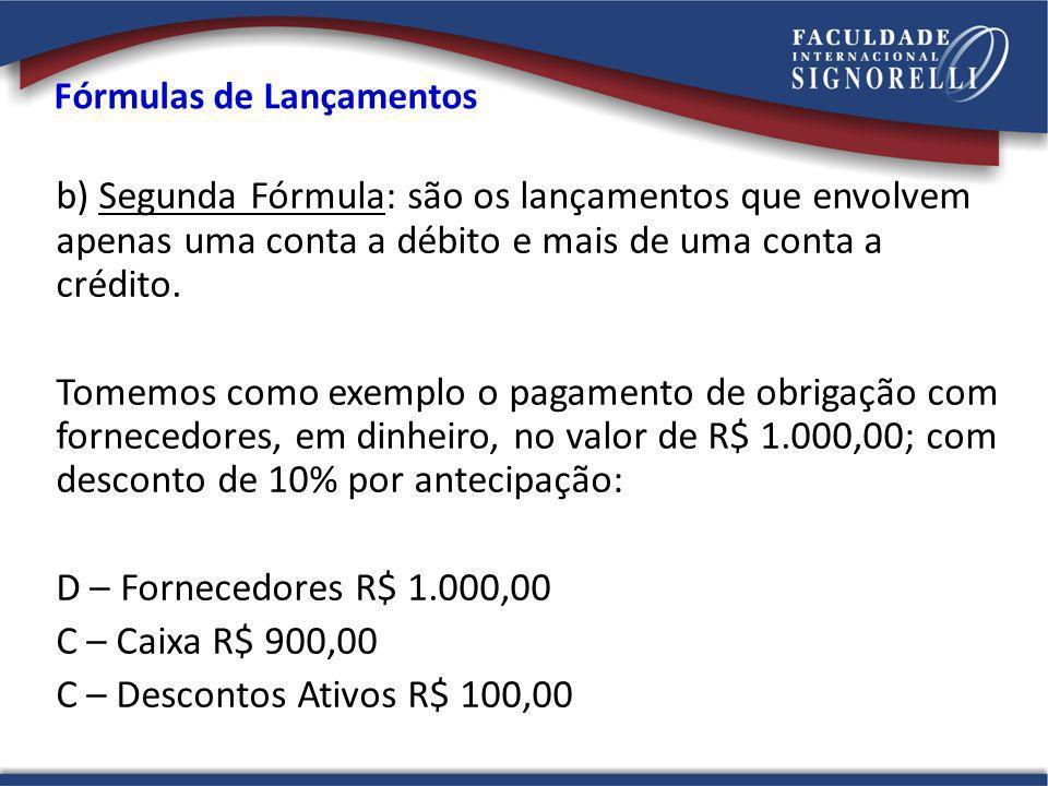 Fórmulas de Lançamentos b) Segunda Fórmula: são os lançamentos que envolvem apenas uma conta a débito e mais de uma conta a crédito.