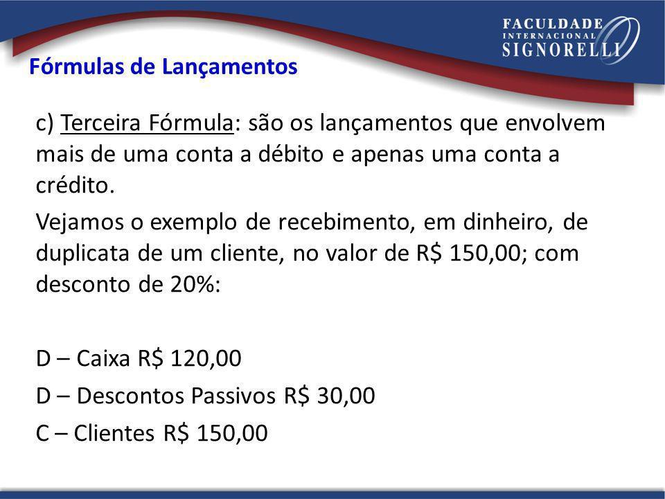 Fórmulas de Lançamentos c) Terceira Fórmula: são os lançamentos que envolvem mais de uma conta a débito e apenas uma conta a crédito. Vejamos o exempl