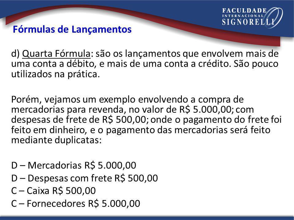 Fórmulas de Lançamentos d) Quarta Fórmula: são os lançamentos que envolvem mais de uma conta a débito, e mais de uma conta a crédito. São pouco utiliz