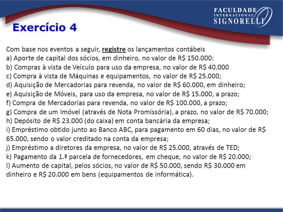 Com base nos eventos a seguir, registre os lançamentos contábeis a) Aporte de capital dos sócios, em dinheiro, no valor de R$ 150.000: b) Compras à vi