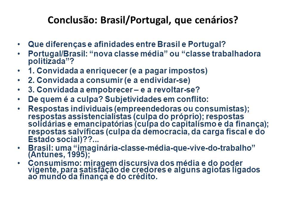 Conclusão: Brasil/Portugal, que cenários? Que diferenças e afinidades entre Brasil e Portugal? Portugal/Brasil: nova classe média ou classe trabalhado