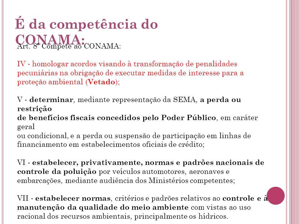 É da competência do CONAMA: Art. 8º Compete ao CONAMA: IV - homologar acordos visando à transformação de penalidades pecuniárias na obrigação de execu