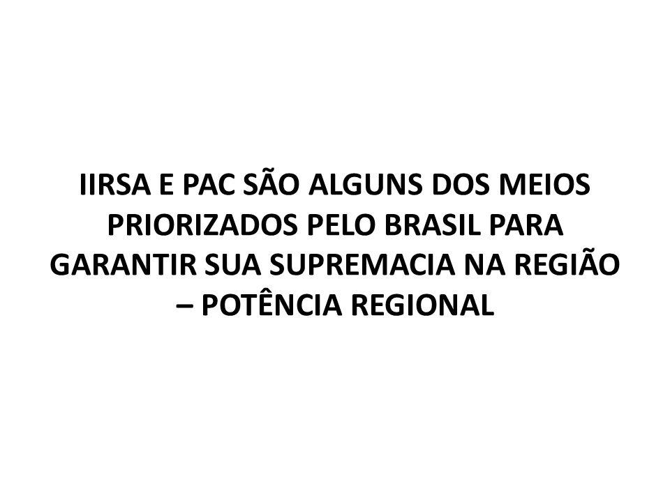 IIRSA E PAC SÃO ALGUNS DOS MEIOS PRIORIZADOS PELO BRASIL PARA GARANTIR SUA SUPREMACIA NA REGIÃO – POTÊNCIA REGIONAL