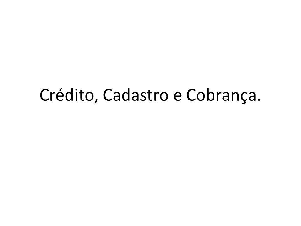 Crédito, Cadastro e Cobrança.