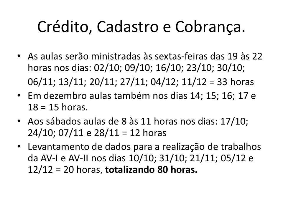 Crédito, Cadastro e Cobrança. As aulas serão ministradas às sextas-feiras das 19 às 22 horas nos dias: 02/10; 09/10; 16/10; 23/10; 30/10; 06/11; 13/11