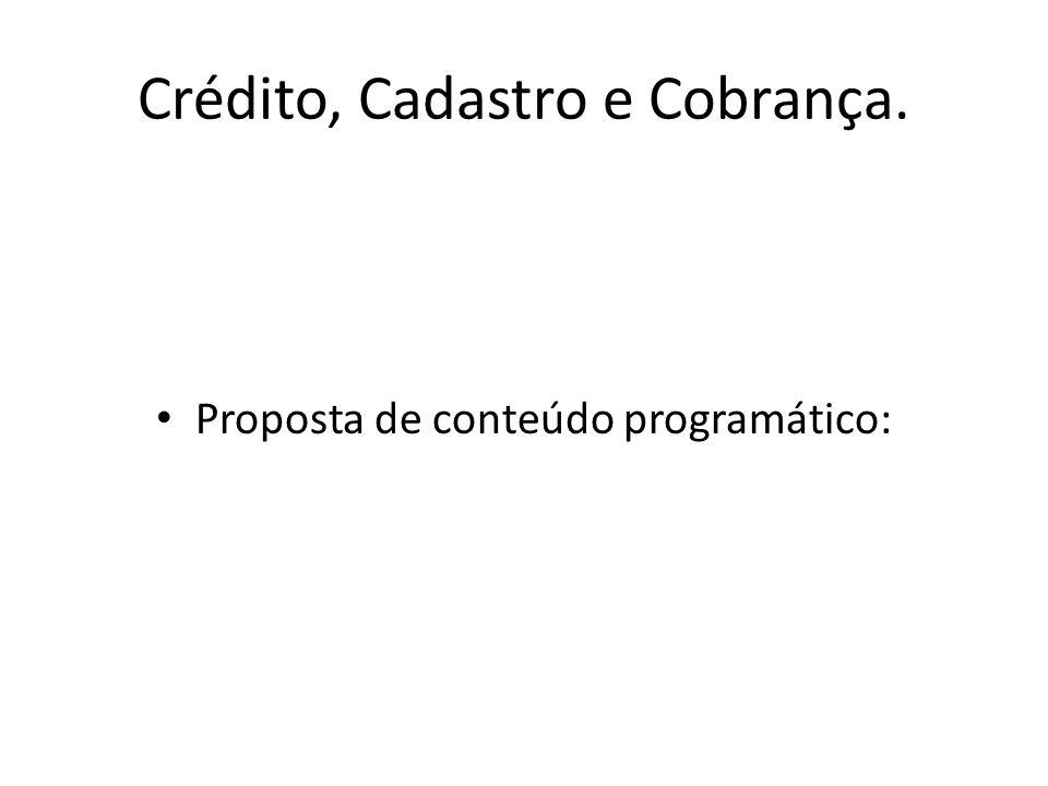 Crédito, Cadastro e Cobrança. Proposta de conteúdo programático: