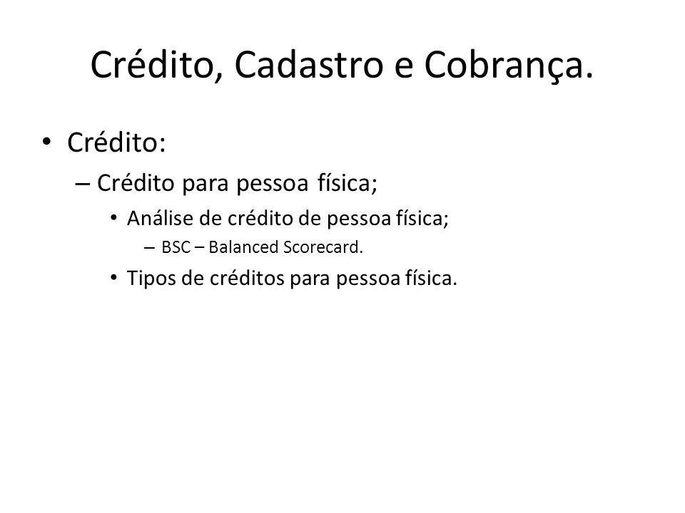 Crédito, Cadastro e Cobrança. Crédito: – Crédito para pessoa física; Análise de crédito de pessoa física; – BSC – Balanced Scorecard. Tipos de crédito