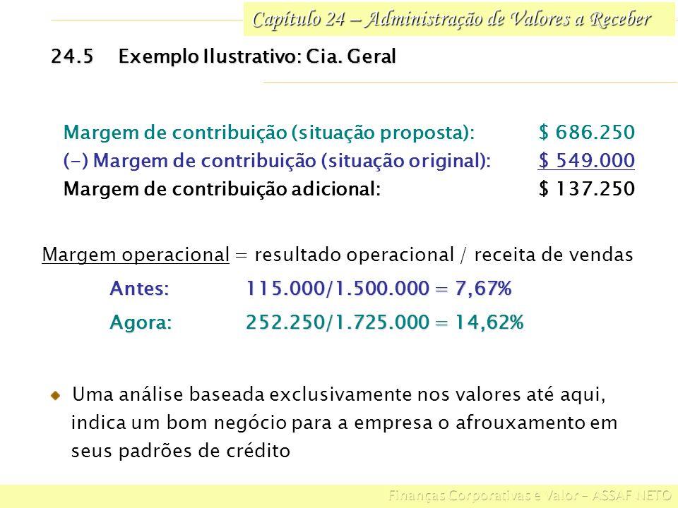 Capítulo 24 – Administração de Valores a Receber 24.5Exemplo Ilustrativo: Cia. Geral Margem de contribuição (situação proposta):$ 686.250 (-) Margem d